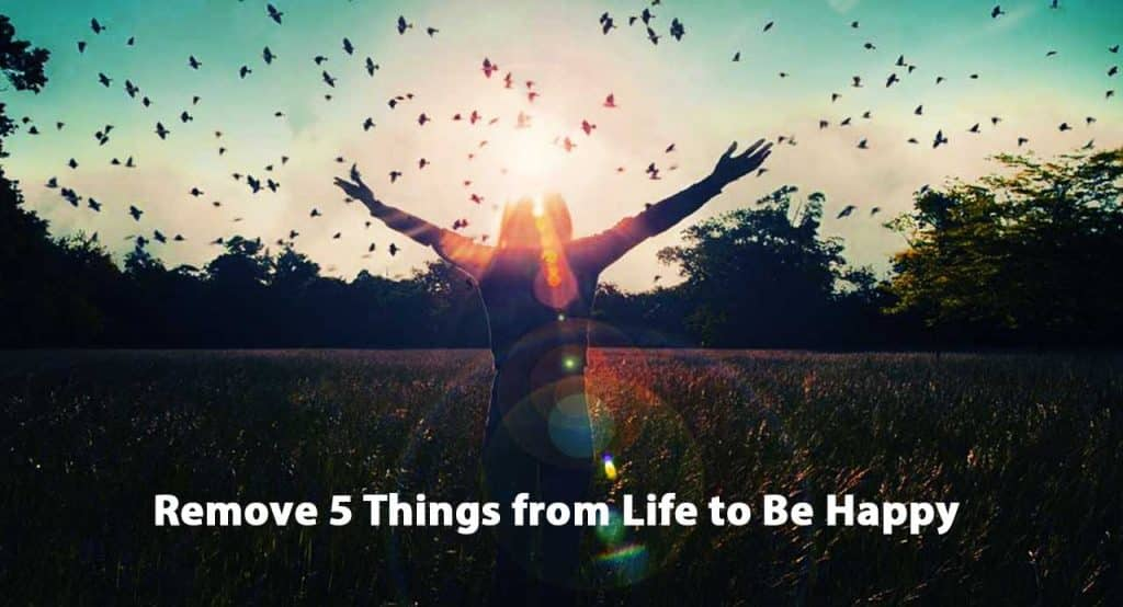 remove 5 things from life to be happy