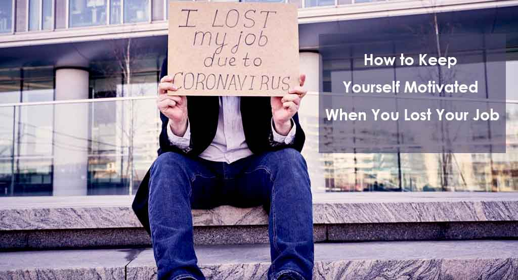 Keep Yourself Motivated After Losing Job