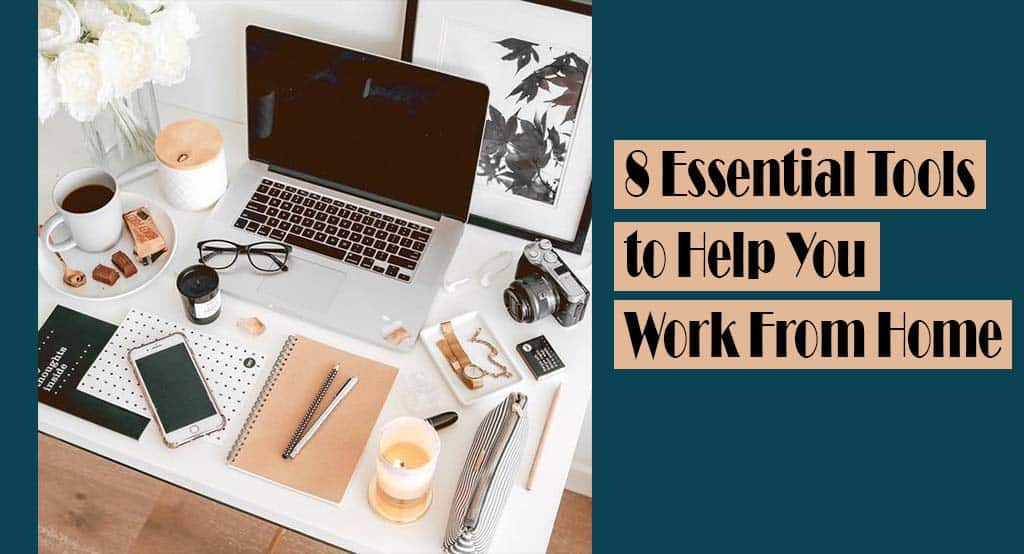 Essential Tools to help you work from home