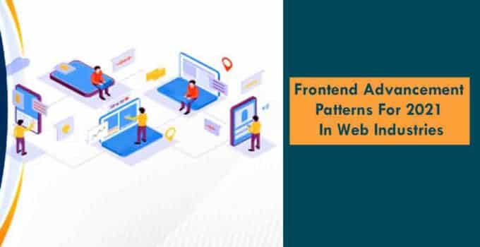 Frontend Advancement Patterns For 2021 In Web Industries