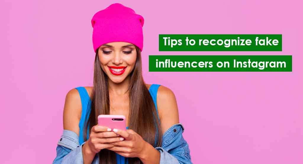 Tips to recognize fake influencers on Instagram