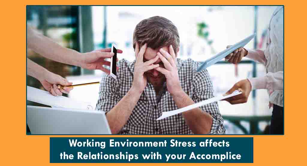 Working Environment Stress affects the Relationships with your Accomplice