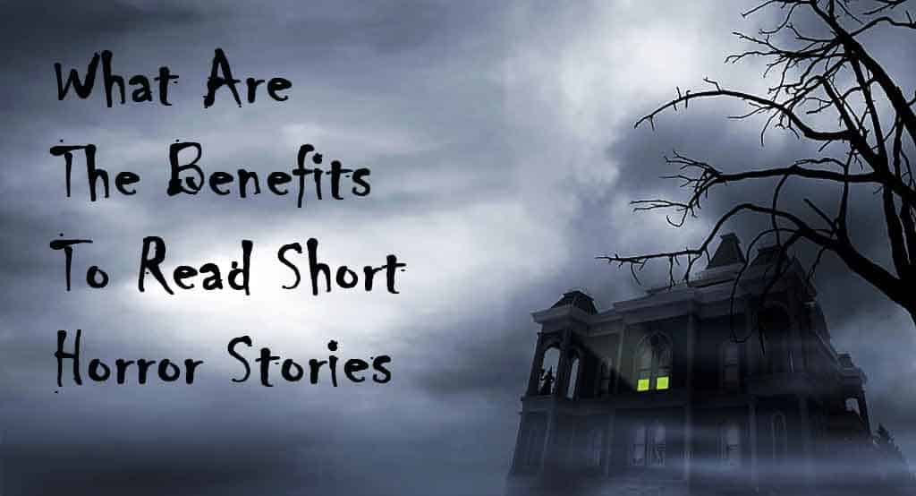 Benefits To Read Short Horror Stories